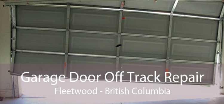 Garage Door Off Track Repair Fleetwood - British Columbia