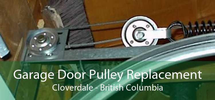 Garage Door Pulley Replacement Cloverdale - British Columbia