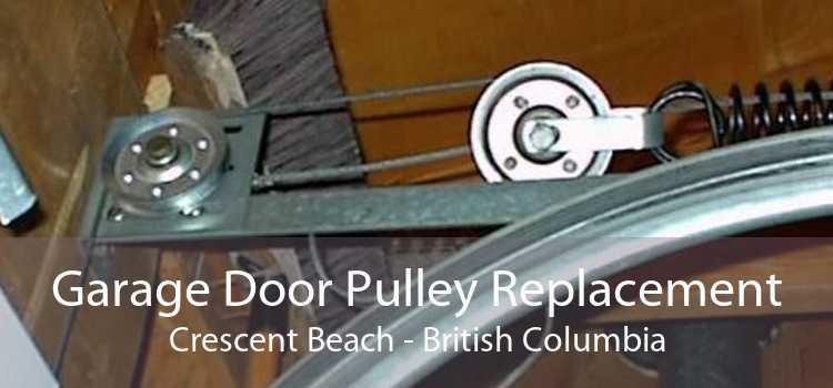 Garage Door Pulley Replacement Crescent Beach - British Columbia