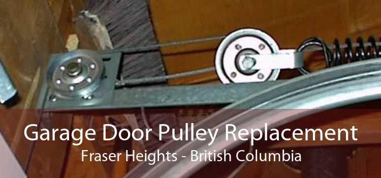 Garage Door Pulley Replacement Fraser Heights - British Columbia