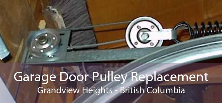 Garage Door Pulley Replacement Grandview Heights - British Columbia