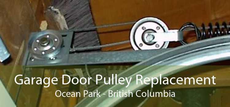 Garage Door Pulley Replacement Ocean Park - British Columbia