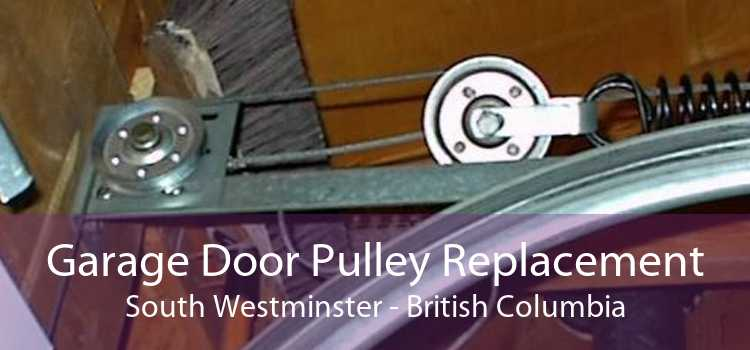 Garage Door Pulley Replacement South Westminster - British Columbia
