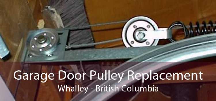 Garage Door Pulley Replacement Whalley - British Columbia