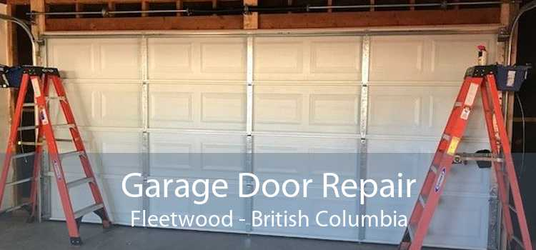 Garage Door Repair Fleetwood - British Columbia
