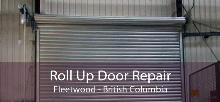 Roll Up Door Repair Fleetwood - British Columbia